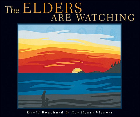 The Elders Are Watching By Bouchard, David/ Vickers, Roy Henry (ILT)